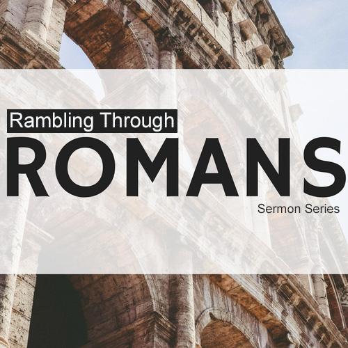 Rambling Through Romans - Sermon Series